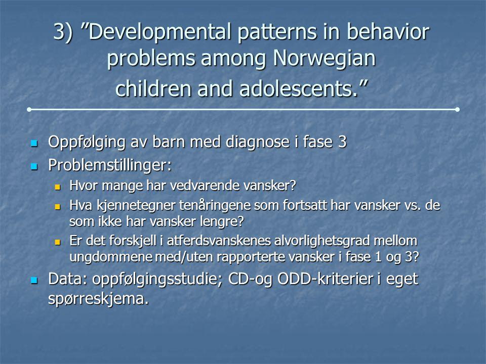 3) Developmental patterns in behavior problems among Norwegian children and adolescents. Oppfølging av barn med diagnose i fase 3 Oppfølging av barn med diagnose i fase 3 Problemstillinger: Problemstillinger: Hvor mange har vedvarende vansker.