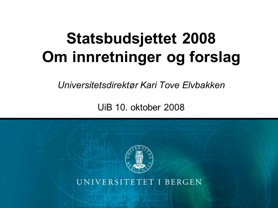 Statsbudsjettet 2008 Om innretninger og forslag Universitetsdirektør Kari Tove Elvbakken UiB 10.