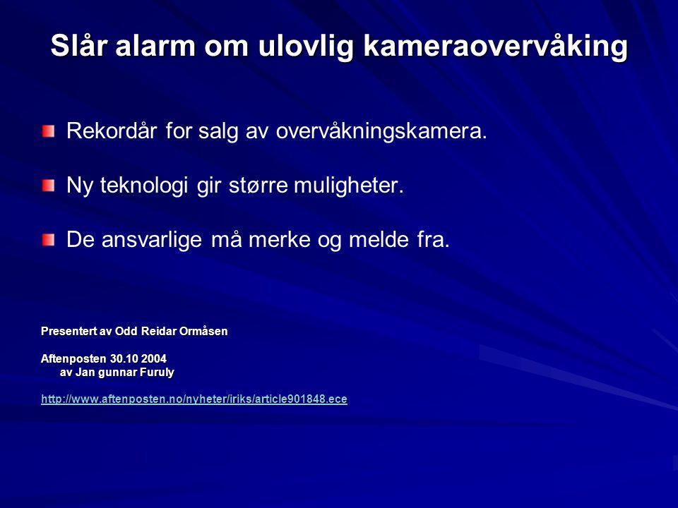 Slår alarm om ulovlig kameraovervåking Rekordår for salg av overvåkningskamera. Ny teknologi gir større muligheter. De ansvarlige må merke og melde fr