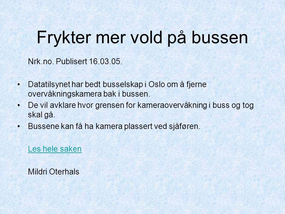 Frykter mer vold på bussen Nrk.no. Publisert 16.03.05. Datatilsynet har bedt busselskap i Oslo om å fjerne overvåkningskamera bak i bussen. De vil avk