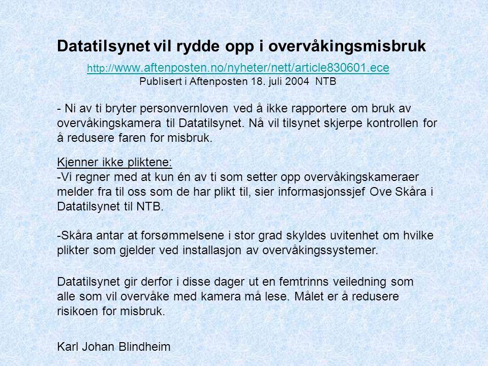 http:// www.aftenposten.no/nyheter/nett/article830601.ece Publisert i Aftenposten 18. juli 2004 NTB Datatilsynet vil rydde opp i overvåkingsmisbruk -