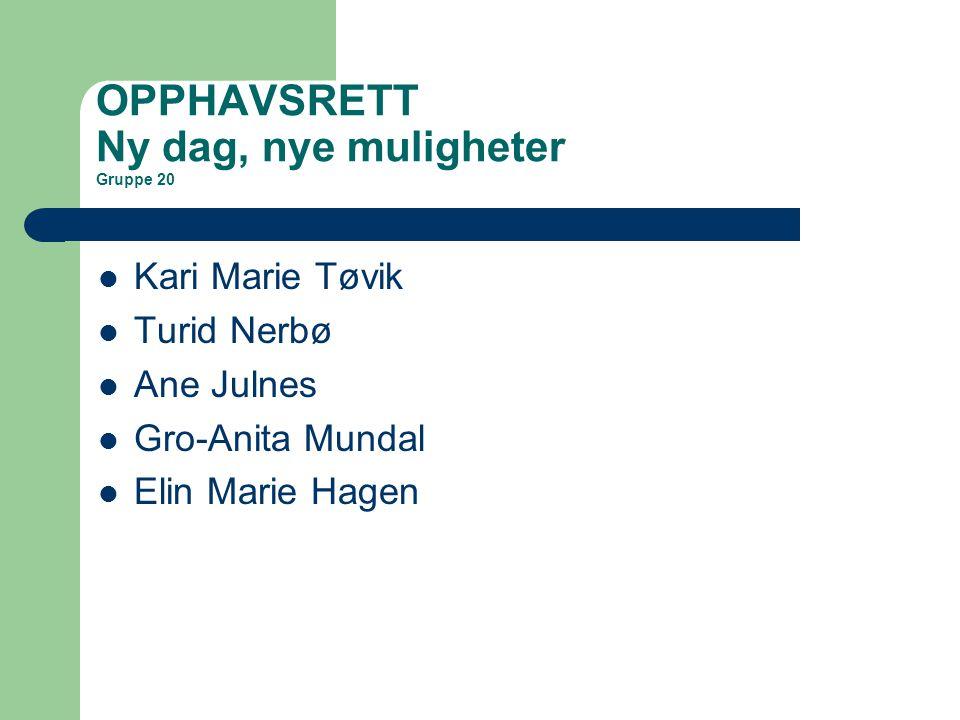 OPPHAVSRETT Ny dag, nye muligheter Gruppe 20 Kari Marie Tøvik Turid Nerbø Ane Julnes Gro-Anita Mundal Elin Marie Hagen