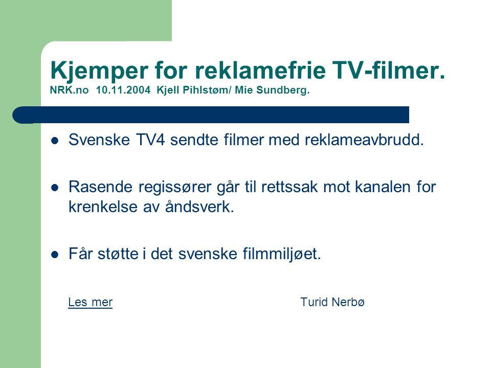 Kjemper for reklamefrie TV-filmer. NRK.no 10.11.2004 Kjell Pihlstøm/ Mie Sundberg. Svenske TV4 sendte filmer med reklameavbrudd. Rasende regissører gå