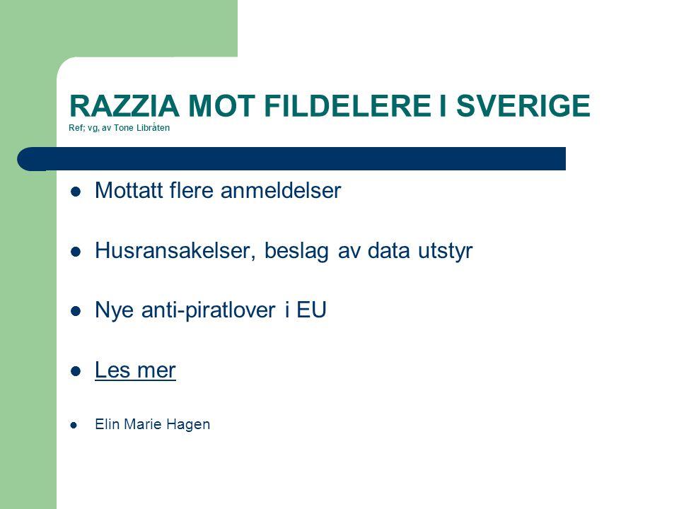 RAZZIA MOT FILDELERE I SVERIGE Ref; vg, av Tone Libråten Mottatt flere anmeldelser Husransakelser, beslag av data utstyr Nye anti-piratlover i EU Les