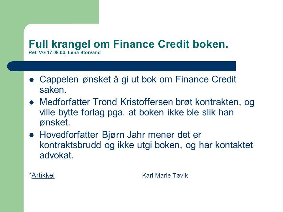 Full krangel om Finance Credit boken. Ref. VG 17.09.04, Lena Storvand Cappelen ønsket å gi ut bok om Finance Credit saken. Medforfatter Trond Kristoff