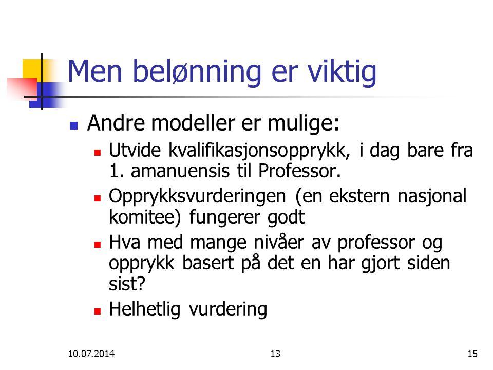 10.07.20141315 Men belønning er viktig Andre modeller er mulige: Utvide kvalifikasjonsopprykk, i dag bare fra 1. amanuensis til Professor. Opprykksvur