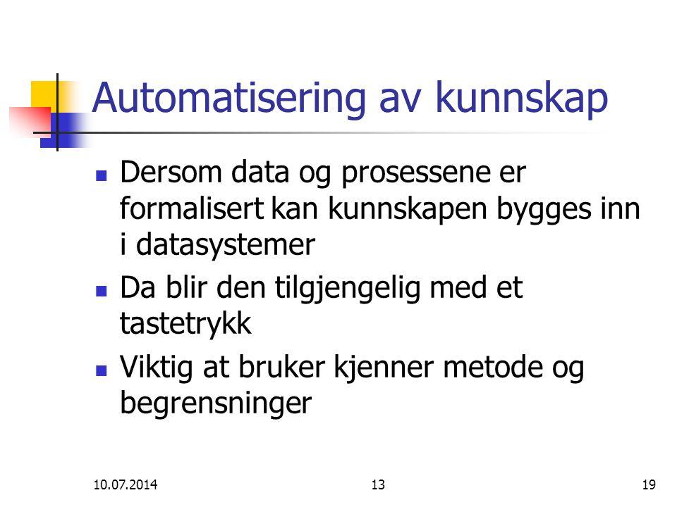 10.07.20141319 Automatisering av kunnskap Dersom data og prosessene er formalisert kan kunnskapen bygges inn i datasystemer Da blir den tilgjengelig m