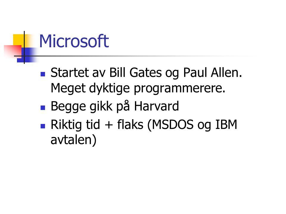 Microsoft Startet av Bill Gates og Paul Allen. Meget dyktige programmerere. Begge gikk på Harvard Riktig tid + flaks (MSDOS og IBM avtalen)