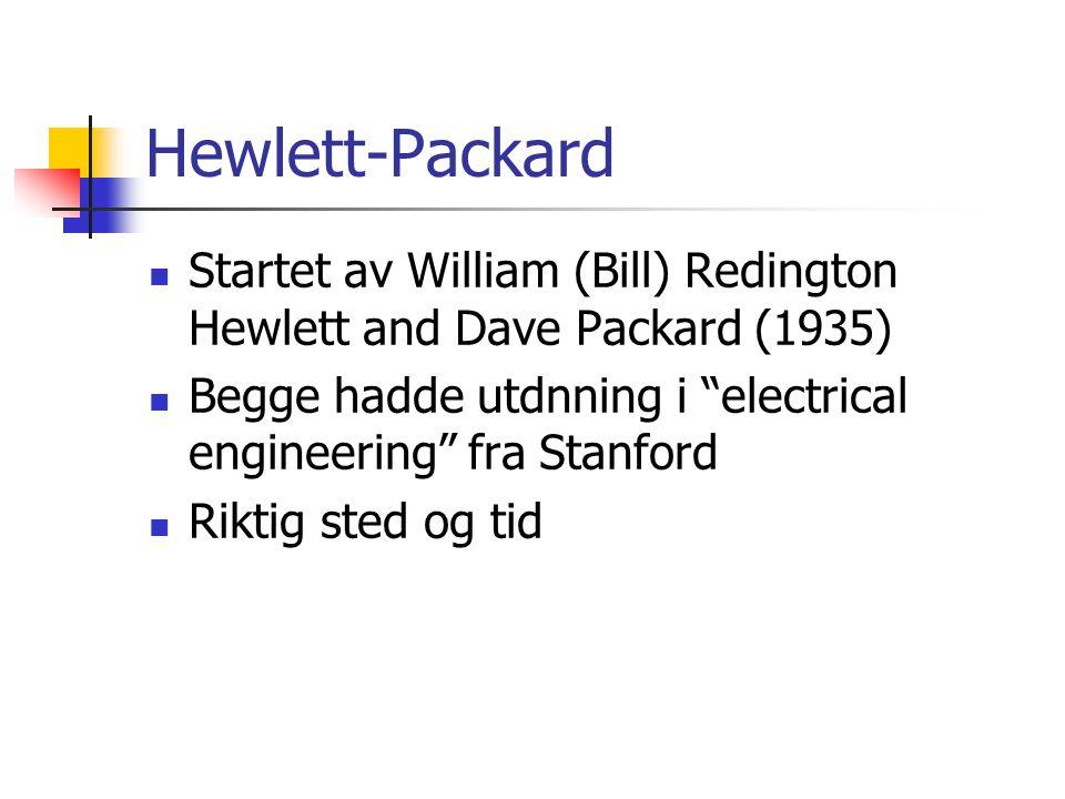 "Hewlett-Packard Startet av William (Bill) Redington Hewlett and Dave Packard (1935) Begge hadde utdnning i ""electrical engineering"" fra Stanford Rikti"