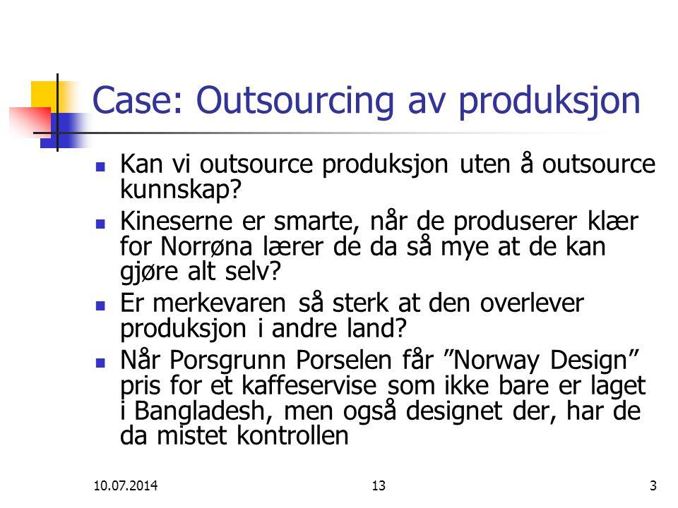 10.07.2014133 Case: Outsourcing av produksjon Kan vi outsource produksjon uten å outsource kunnskap? Kineserne er smarte, når de produserer klær for N