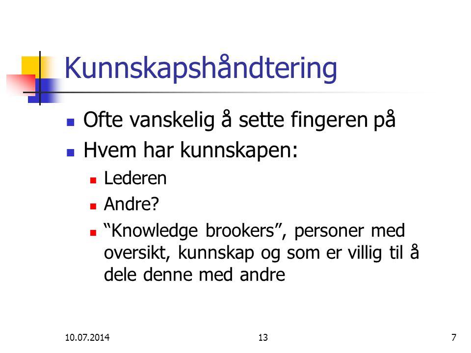 """10.07.2014137 Kunnskapshåndtering Ofte vanskelig å sette fingeren på Hvem har kunnskapen: Lederen Andre? """"Knowledge brookers"""", personer med oversikt,"""