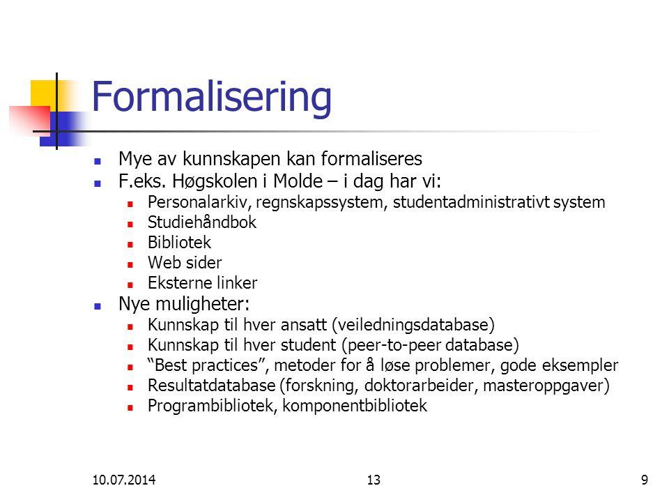 10.07.2014139 Formalisering Mye av kunnskapen kan formaliseres F.eks. Høgskolen i Molde – i dag har vi: Personalarkiv, regnskapssystem, studentadminis