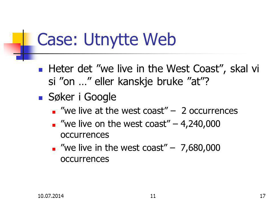 "10.07.20141117 Case: Utnytte Web Heter det ""we live in the West Coast"", skal vi si ""on …"" eller kanskje bruke ""at""? Søker i Google ""we live at the wes"