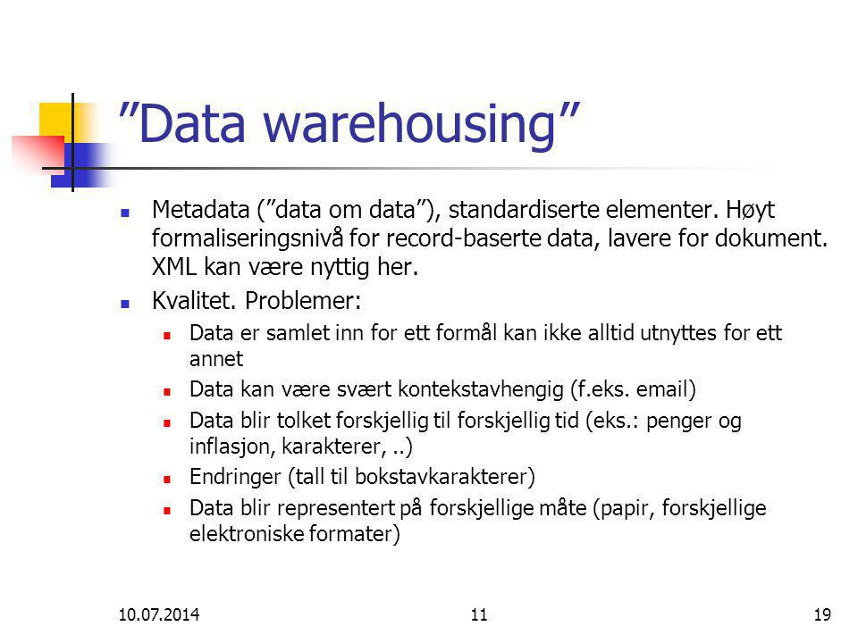 "10.07.20141119 ""Data warehousing"" Metadata (""data om data""), standardiserte elementer. Høyt formaliseringsnivå for record-baserte data, lavere for dok"
