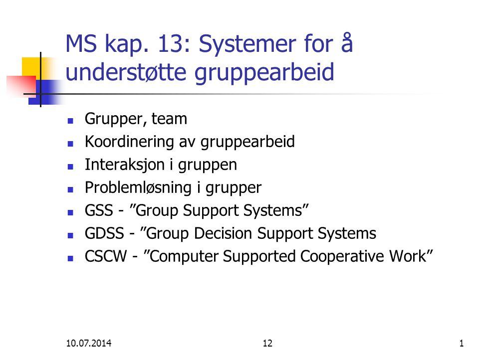 10.07.2014121 MS kap. 13: Systemer for å understøtte gruppearbeid Grupper, team Koordinering av gruppearbeid Interaksjon i gruppen Problemløsning i gr