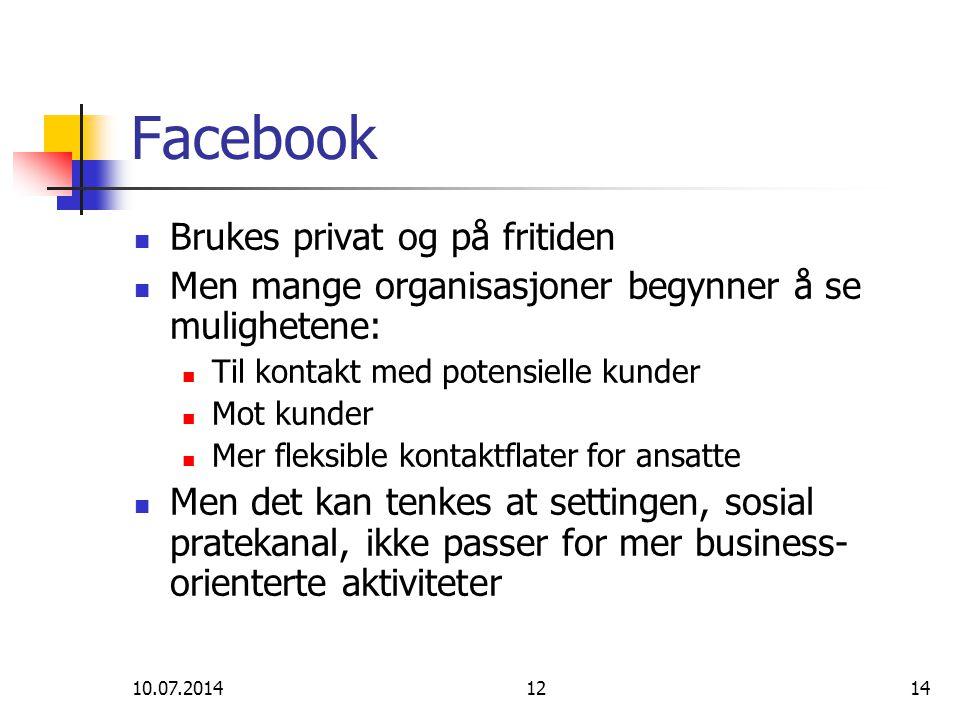 10.07.20141214 Facebook Brukes privat og på fritiden Men mange organisasjoner begynner å se mulighetene: Til kontakt med potensielle kunder Mot kunder