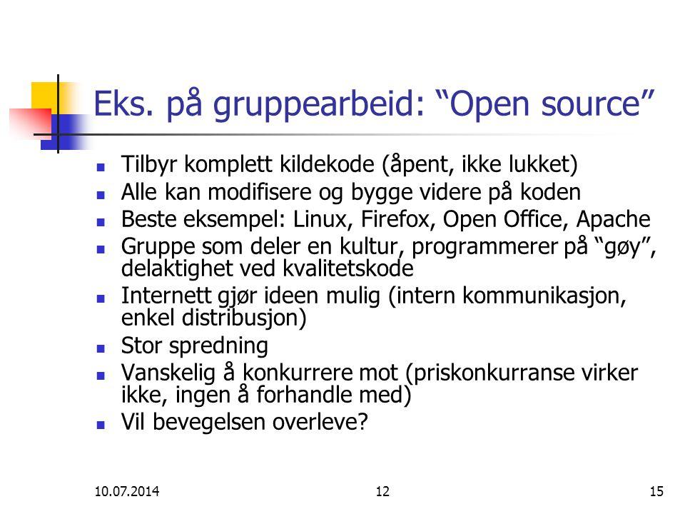 """10.07.20141215 Eks. på gruppearbeid: """"Open source"""" Tilbyr komplett kildekode (åpent, ikke lukket) Alle kan modifisere og bygge videre på koden Beste e"""
