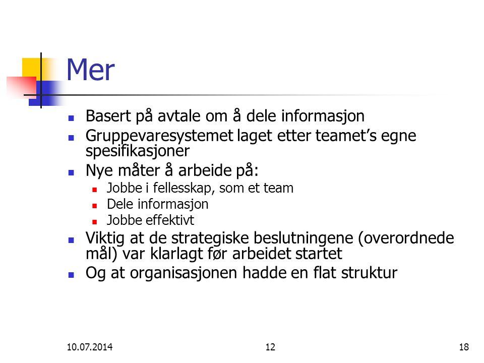 10.07.20141218 Mer Basert på avtale om å dele informasjon Gruppevaresystemet laget etter teamet's egne spesifikasjoner Nye måter å arbeide på: Jobbe i