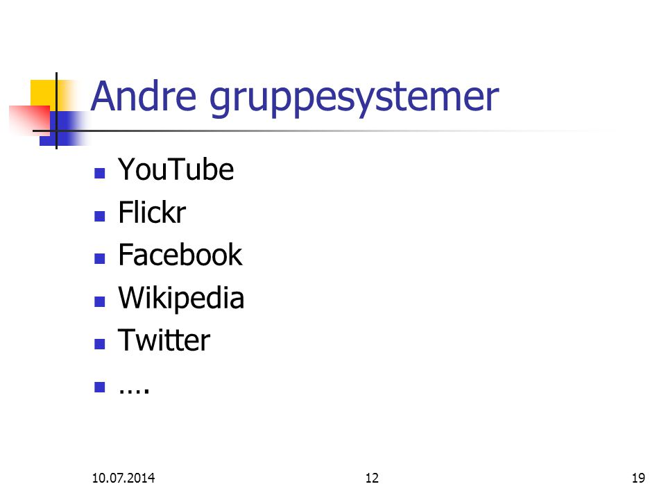 10.07.20141219 Andre gruppesystemer YouTube Flickr Facebook Wikipedia Twitter ….