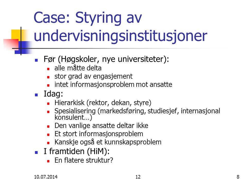 10.07.2014128 Case: Styring av undervisningsinstitusjoner Før (Høgskoler, nye universiteter): alle måtte delta stor grad av engasjement intet informas