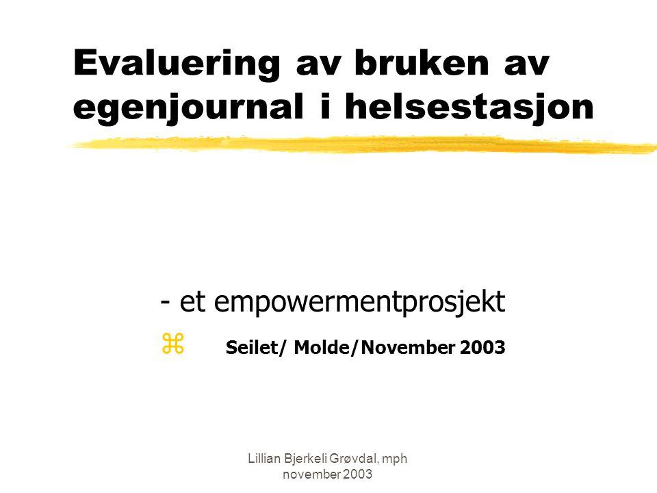 Lillian Bjerkeli Grøvdal, mph november 2003 Evaluering av bruken av egenjournal i helsestasjon - et empowermentprosjekt  Seilet/ Molde/November 2003