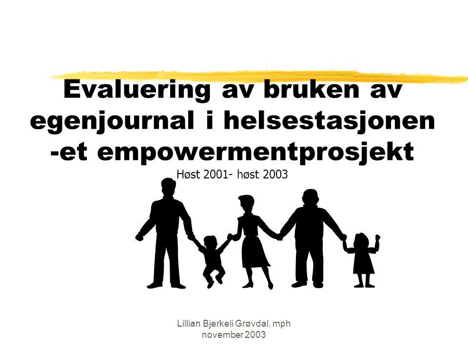 Lillian Bjerkeli Grøvdal, mph november 2003 Anbefalinger - egenjournalen Foreldre og ansatte tror at resultatene ville vært bedre dersom: -EJ innføres på 1.