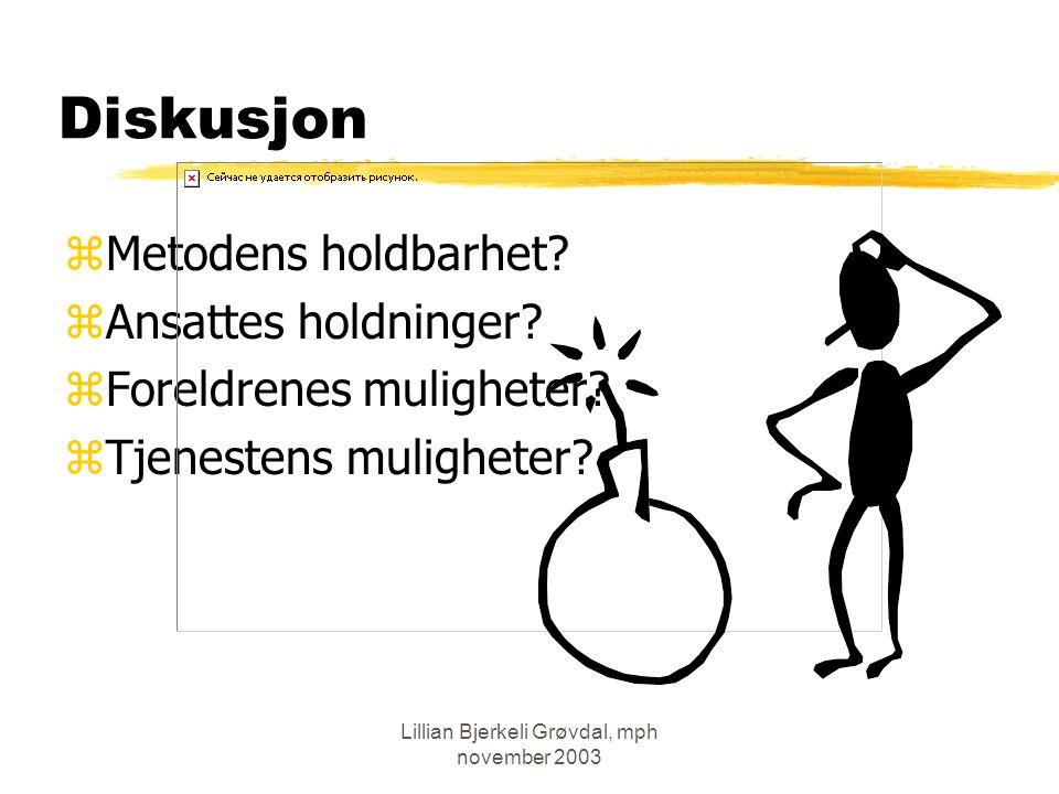 Lillian Bjerkeli Grøvdal, mph november 2003 Diskusjon zMetodens holdbarhet.