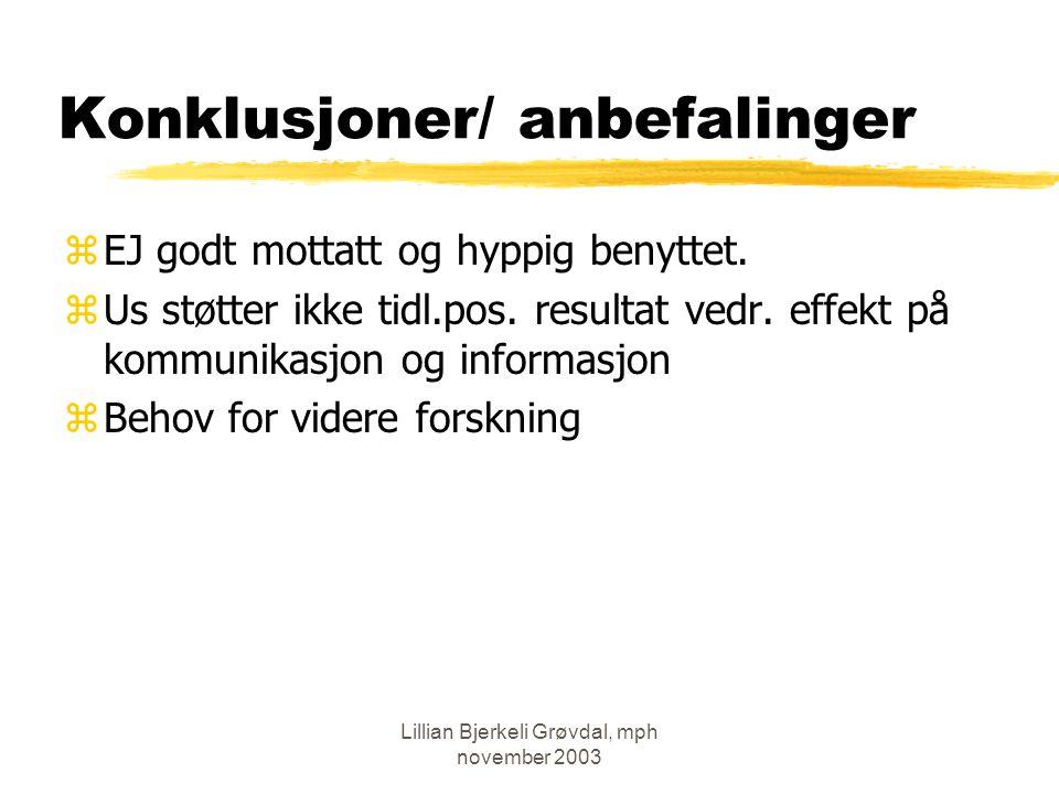 Lillian Bjerkeli Grøvdal, mph november 2003 Konklusjoner/ anbefalinger zEJ godt mottatt og hyppig benyttet.
