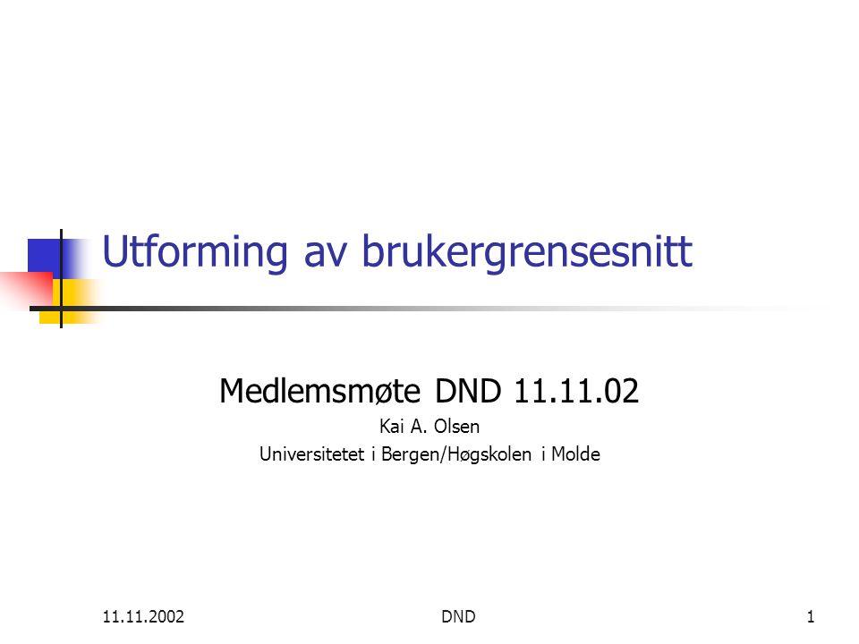 11.11.2002DND1 Utforming av brukergrensesnitt Medlemsmøte DND 11.11.02 Kai A.
