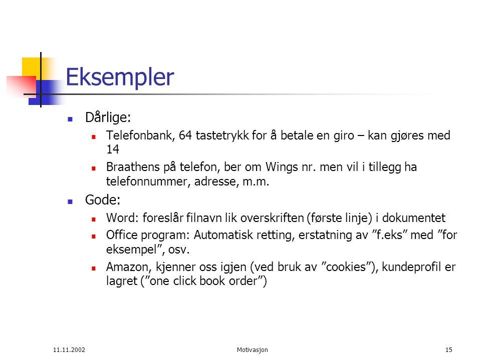 11.11.2002Motivasjon15 Eksempler Dårlige: Telefonbank, 64 tastetrykk for å betale en giro – kan gjøres med 14 Braathens på telefon, ber om Wings nr.