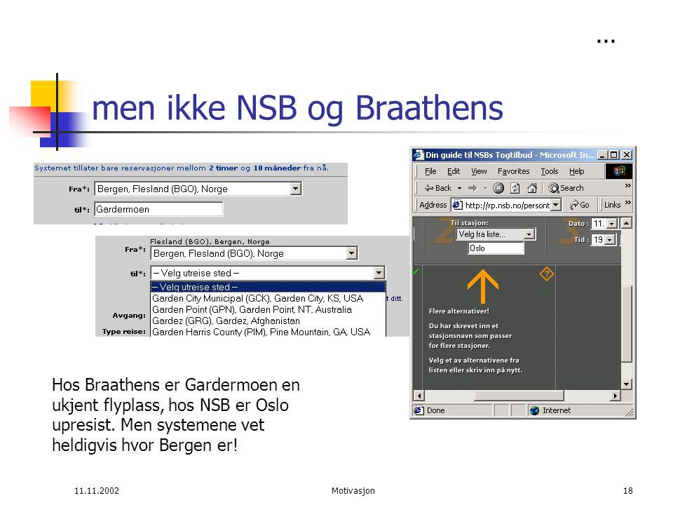 11.11.2002Motivasjon18 men ikke NSB og Braathens Hos Braathens er Gardermoen en ukjent flyplass, hos NSB er Oslo upresist.
