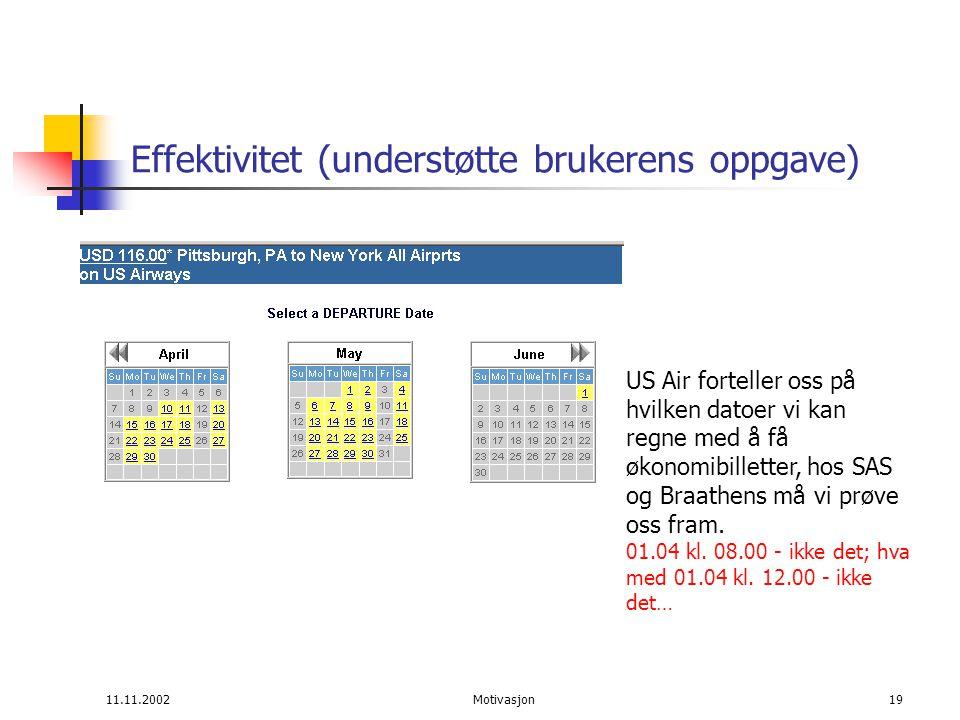 11.11.2002Motivasjon19 Effektivitet (understøtte brukerens oppgave) US Air forteller oss på hvilken datoer vi kan regne med å få økonomibilletter, hos SAS og Braathens må vi prøve oss fram.