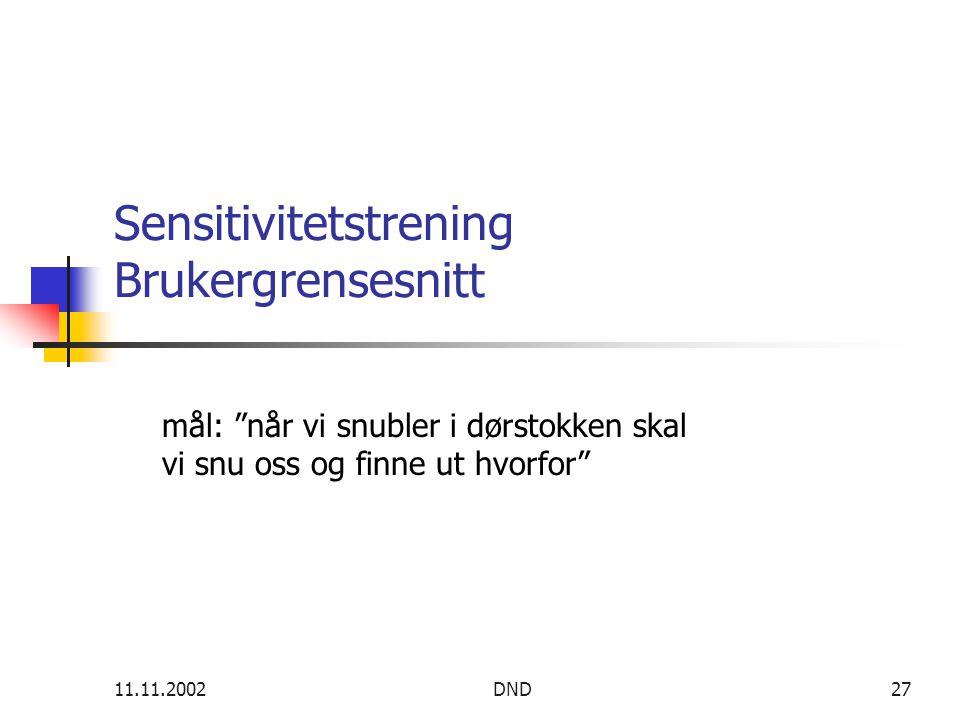 11.11.2002DND27 Sensitivitetstrening Brukergrensesnitt mål: når vi snubler i dørstokken skal vi snu oss og finne ut hvorfor