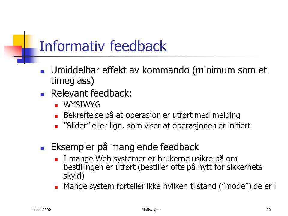 11.11.2002Motivasjon39 Informativ feedback Umiddelbar effekt av kommando (minimum som et timeglass) Relevant feedback: WYSIWYG Bekreftelse på at operasjon er utført med melding Slider eller lign.