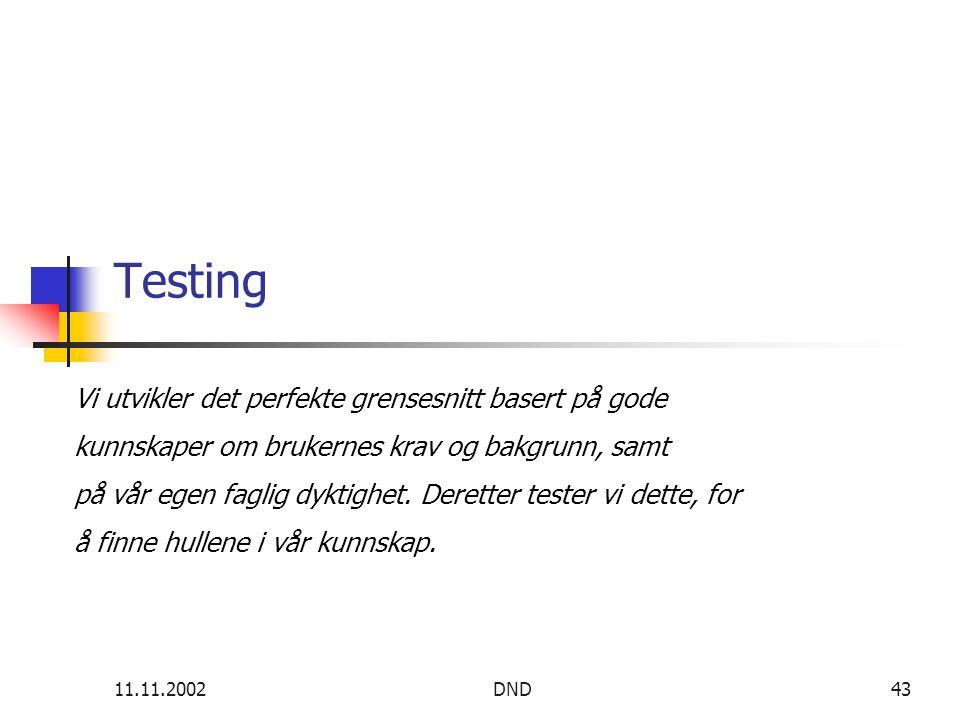 11.11.2002DND43 Testing Vi utvikler det perfekte grensesnitt basert på gode kunnskaper om brukernes krav og bakgrunn, samt på vår egen faglig dyktighet.