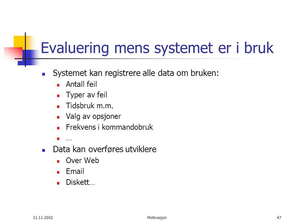 11.11.2002Motivasjon47 Evaluering mens systemet er i bruk Systemet kan registrere alle data om bruken: Antall feil Typer av feil Tidsbruk m.m.
