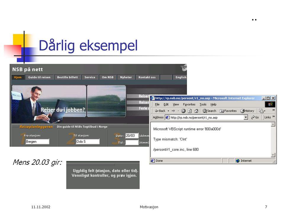 11.11.2002Motivasjon38 Snarveier for ekspertbrukeren Mange av de løsningene vi bruker er enkle, men ikke alltid like effektive: Valg i menyer Mus-klikk Viktig å tilby snarveier for ekspertbrukerne: ALT + eller CTRL + alternativer Makroer Hjelp tilpasset ekspertnivået Fleksibilitet (programspråk) Vise linker før annen tekst, tekst før bilder i Web grensesnitt Type-ahead i tunge menysystemer (som i telefonbank)