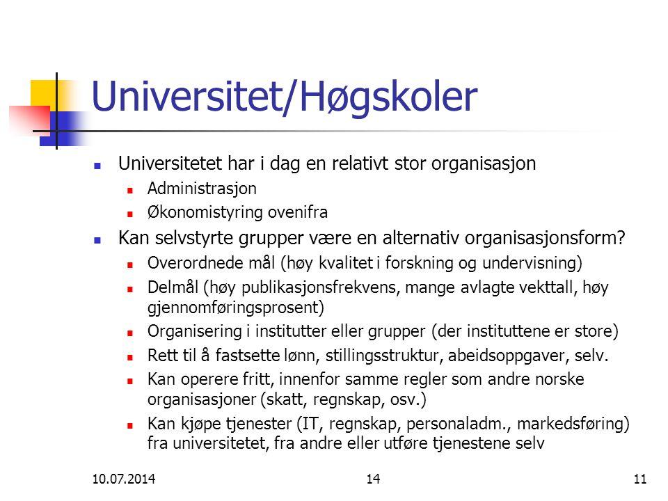 10.07.20141411 Universitet/Høgskoler Universitetet har i dag en relativt stor organisasjon Administrasjon Økonomistyring ovenifra Kan selvstyrte grupp