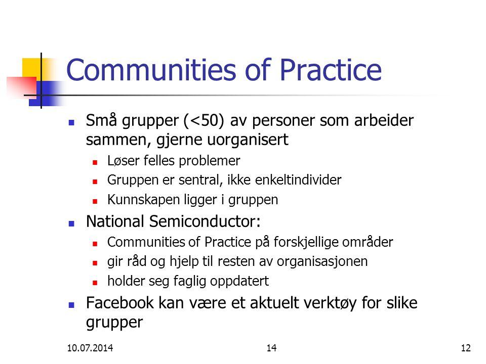 10.07.20141412 Communities of Practice Små grupper (<50) av personer som arbeider sammen, gjerne uorganisert Løser felles problemer Gruppen er sentral