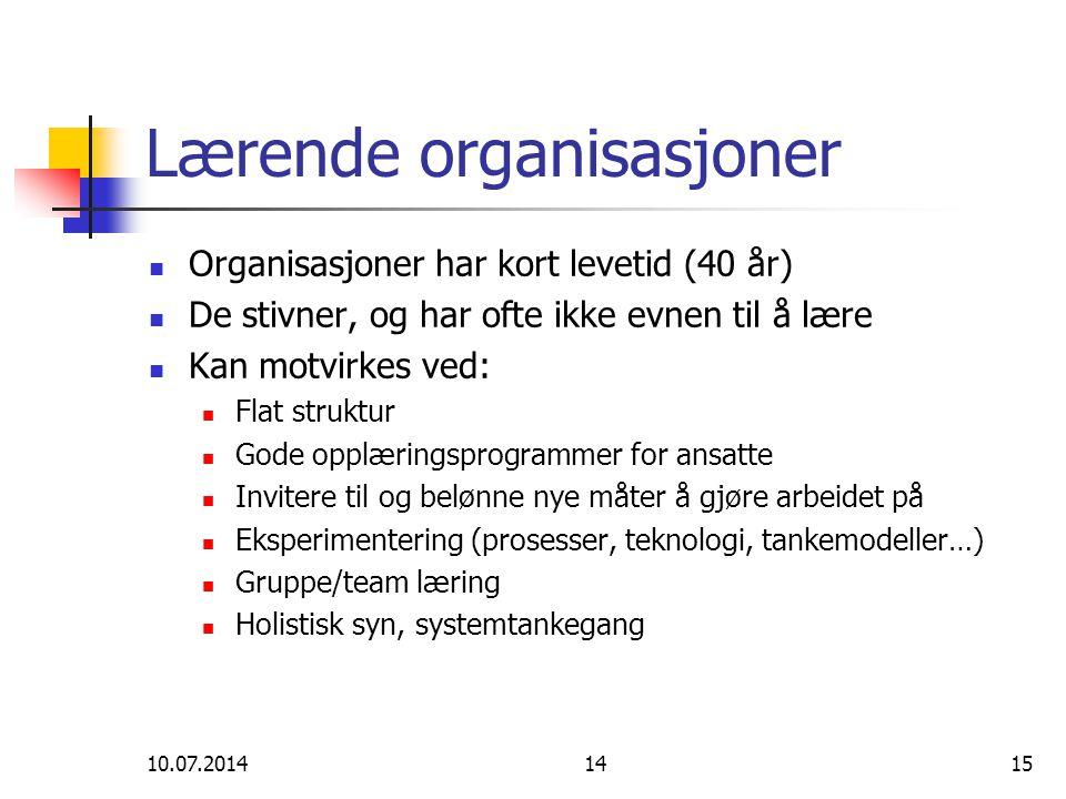 10.07.20141415 Lærende organisasjoner Organisasjoner har kort levetid (40 år) De stivner, og har ofte ikke evnen til å lære Kan motvirkes ved: Flat st