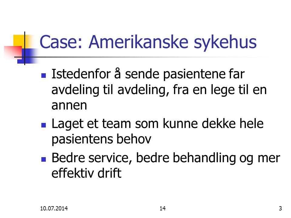 10.07.2014143 Case: Amerikanske sykehus Istedenfor å sende pasientene far avdeling til avdeling, fra en lege til en annen Laget et team som kunne dekk