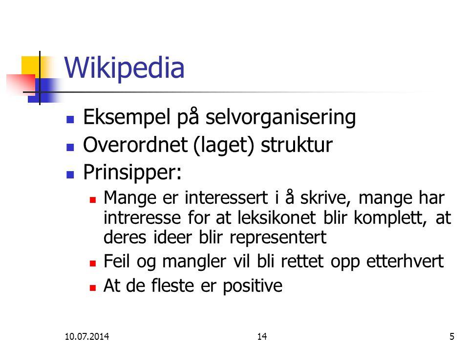 10.07.2014145 Wikipedia Eksempel på selvorganisering Overordnet (laget) struktur Prinsipper: Mange er interessert i å skrive, mange har intreresse for