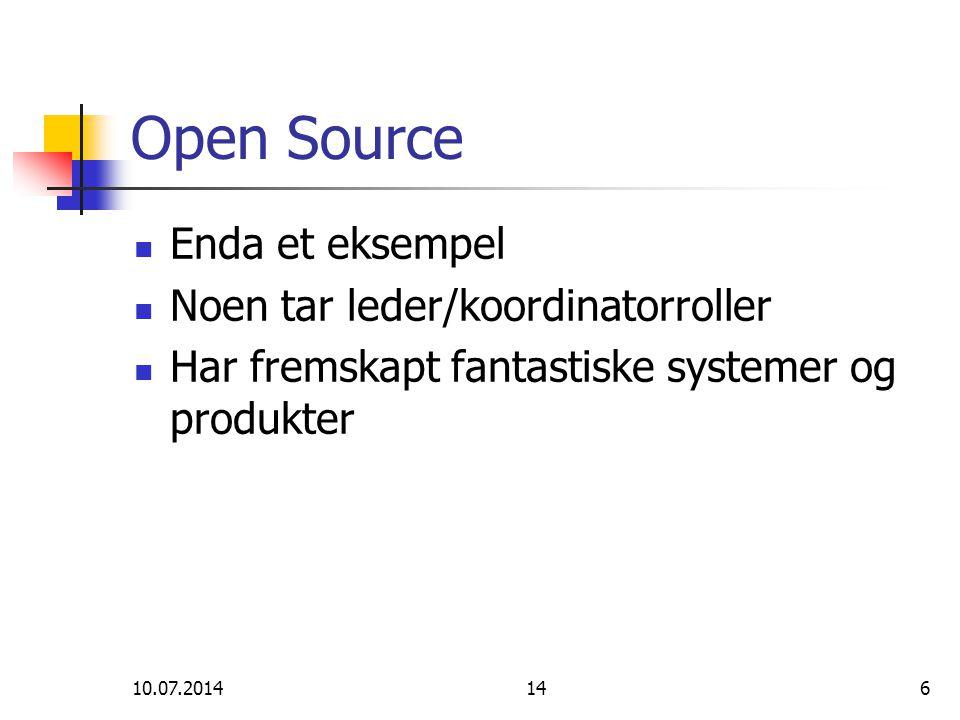 10.07.2014146 Open Source Enda et eksempel Noen tar leder/koordinatorroller Har fremskapt fantastiske systemer og produkter
