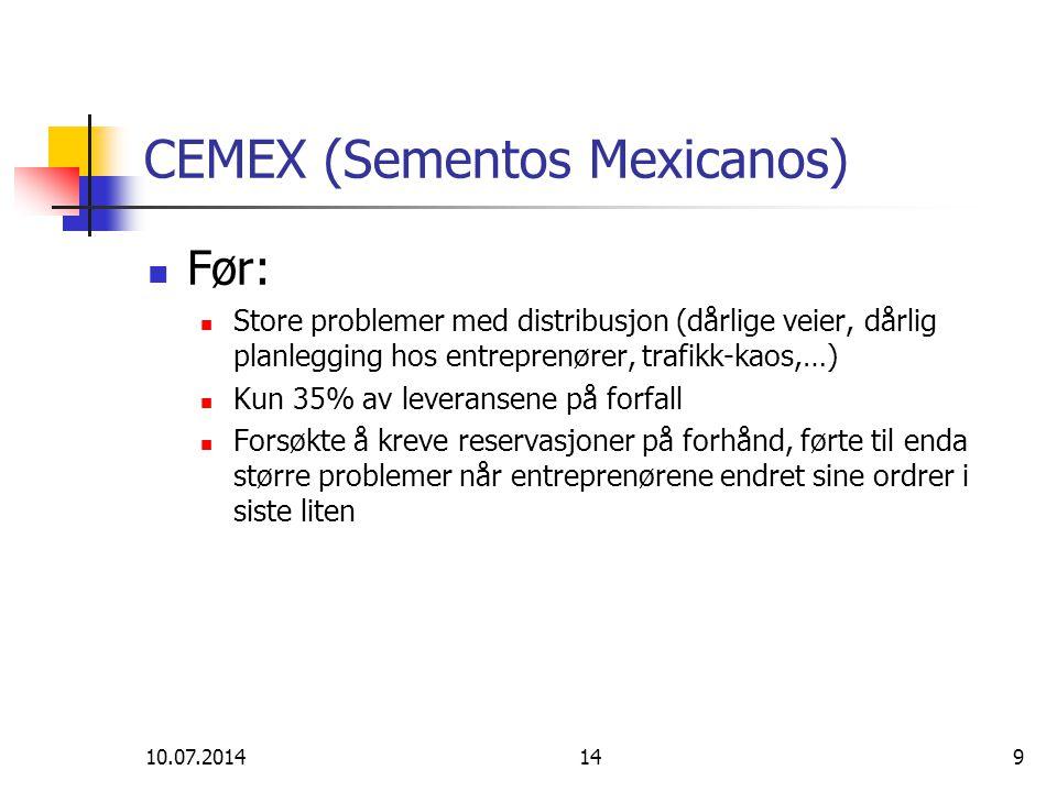 10.07.2014149 CEMEX (Sementos Mexicanos) Før: Store problemer med distribusjon (dårlige veier, dårlig planlegging hos entreprenører, trafikk-kaos,…) K