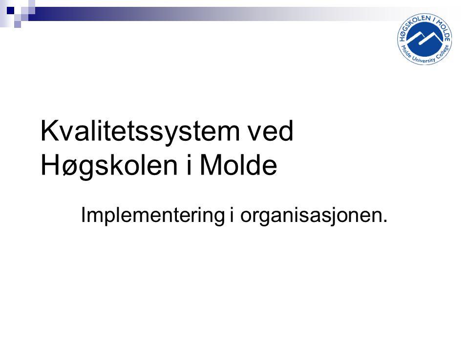 Kvalitetssystem ved Høgskolen i Molde Implementering i organisasjonen.