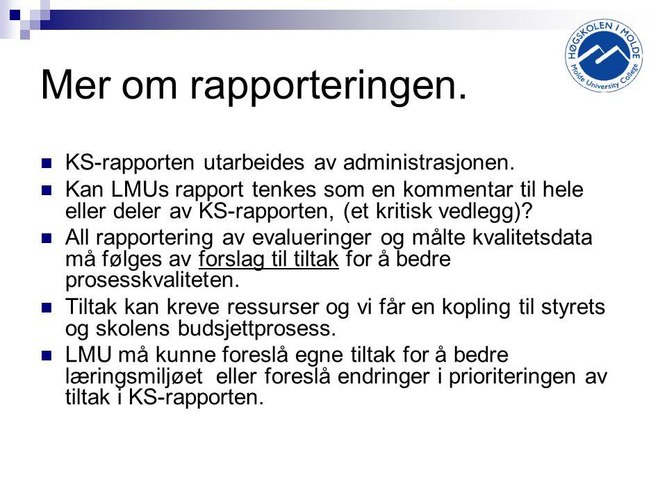 Mer om rapporteringen. KS-rapporten utarbeides av administrasjonen. Kan LMUs rapport tenkes som en kommentar til hele eller deler av KS-rapporten, (et