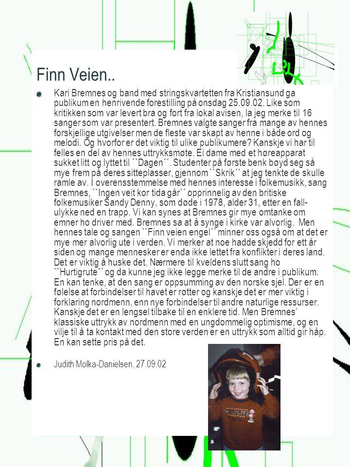 Finn Veien.. Kari Bremnes og band med stringskvartetten fra Kristiansund ga publikum en henrivende forestilling på onsdag 25.09.02. Like som kritikken