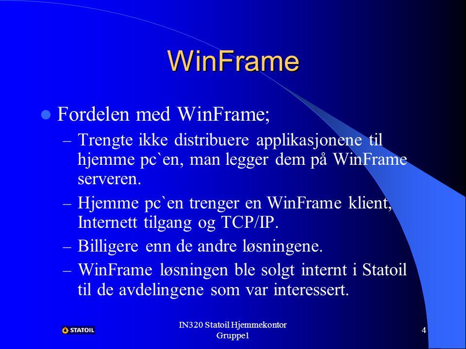 IN320 Statoil Hjemmekontor Gruppe1 3 WinFrame Er et klient/tjener system (software) – Gjør det mulig for klientene å få tilgang til Windows applikasjoner fra en hvilken som helst nettverkskobling.