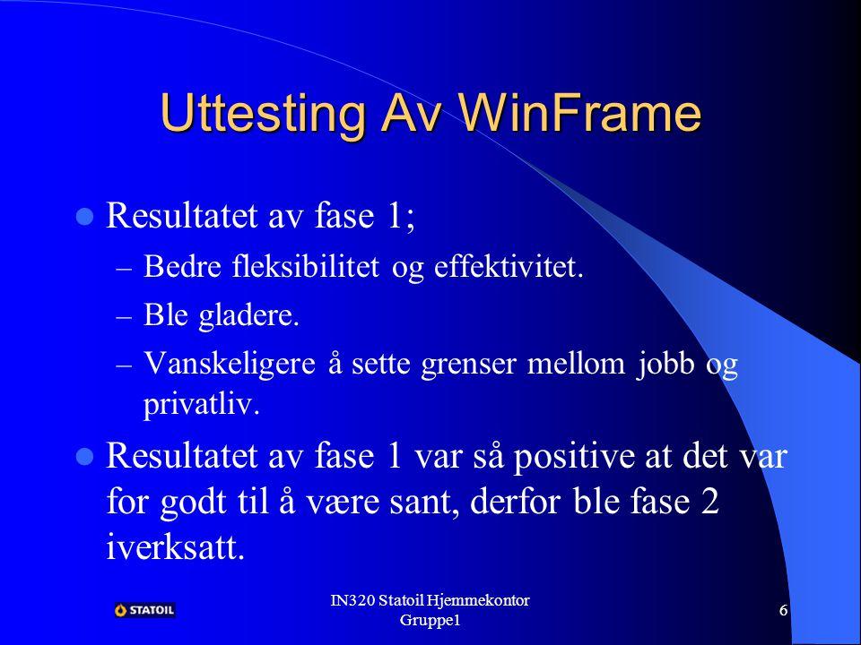 IN320 Statoil Hjemmekontor Gruppe1 5 Uttesting Av WinFrame Fase 1 – 20 brukere, over 1 ½ måned.