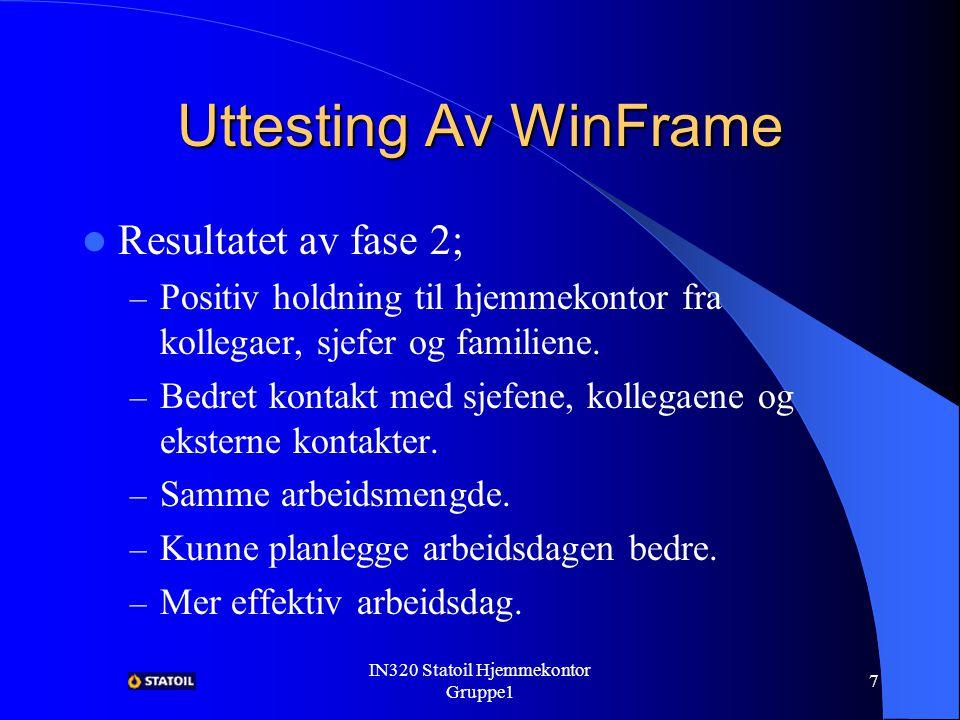IN320 Statoil Hjemmekontor Gruppe1 6 Uttesting Av WinFrame Resultatet av fase 1; – Bedre fleksibilitet og effektivitet.
